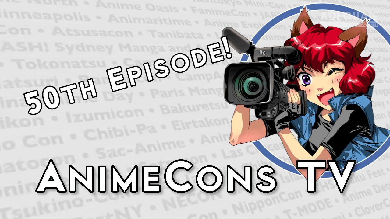 AnimeCons TV - 50th Episode
