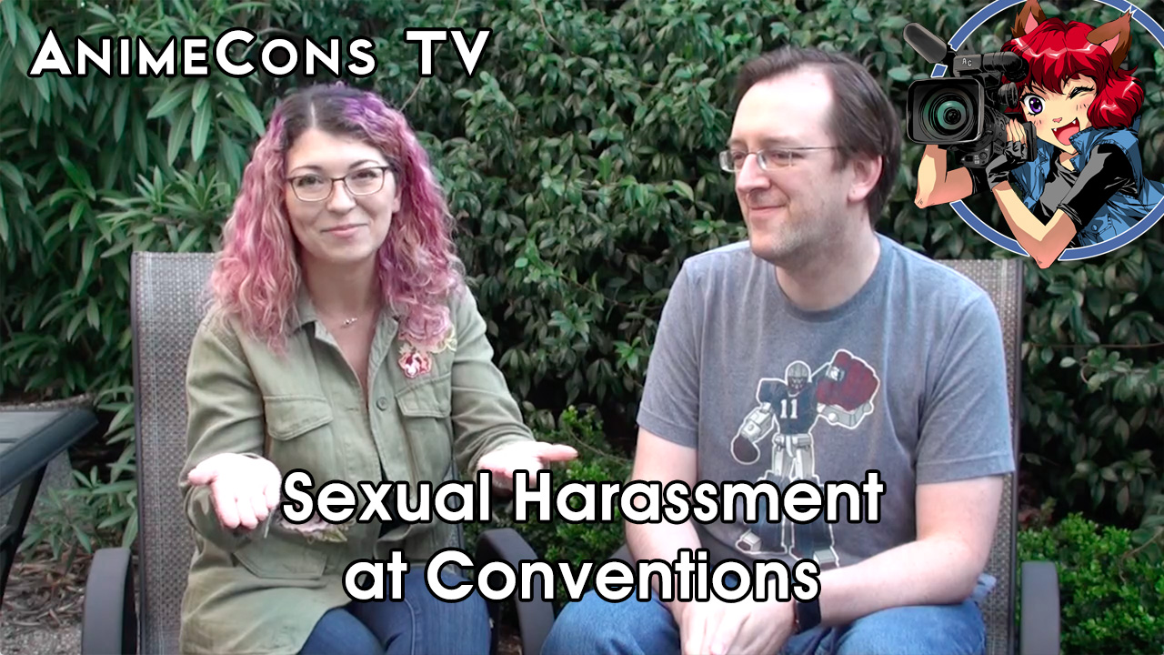 AnimeCons TV - Sexual Harassment at Cons