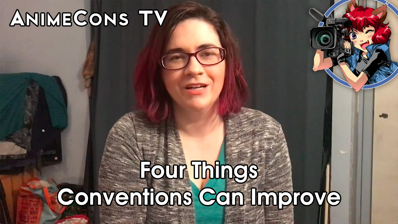 AnimeCons TV - Four Things Conventions Can Improve