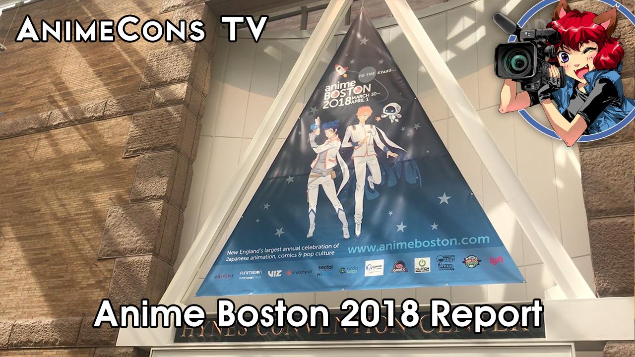 AnimeCons TV - Anime Boston 2018 Report