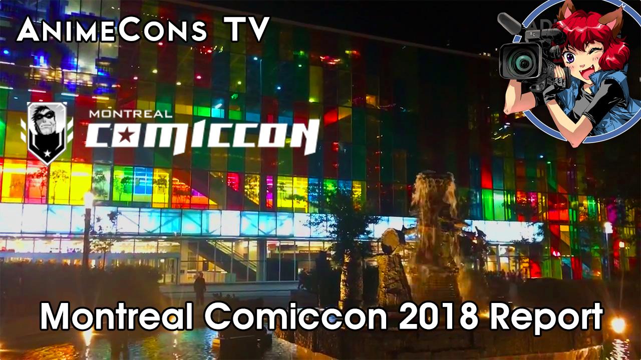 AnimeCons TV - Montreal Comiccon 2018 Report