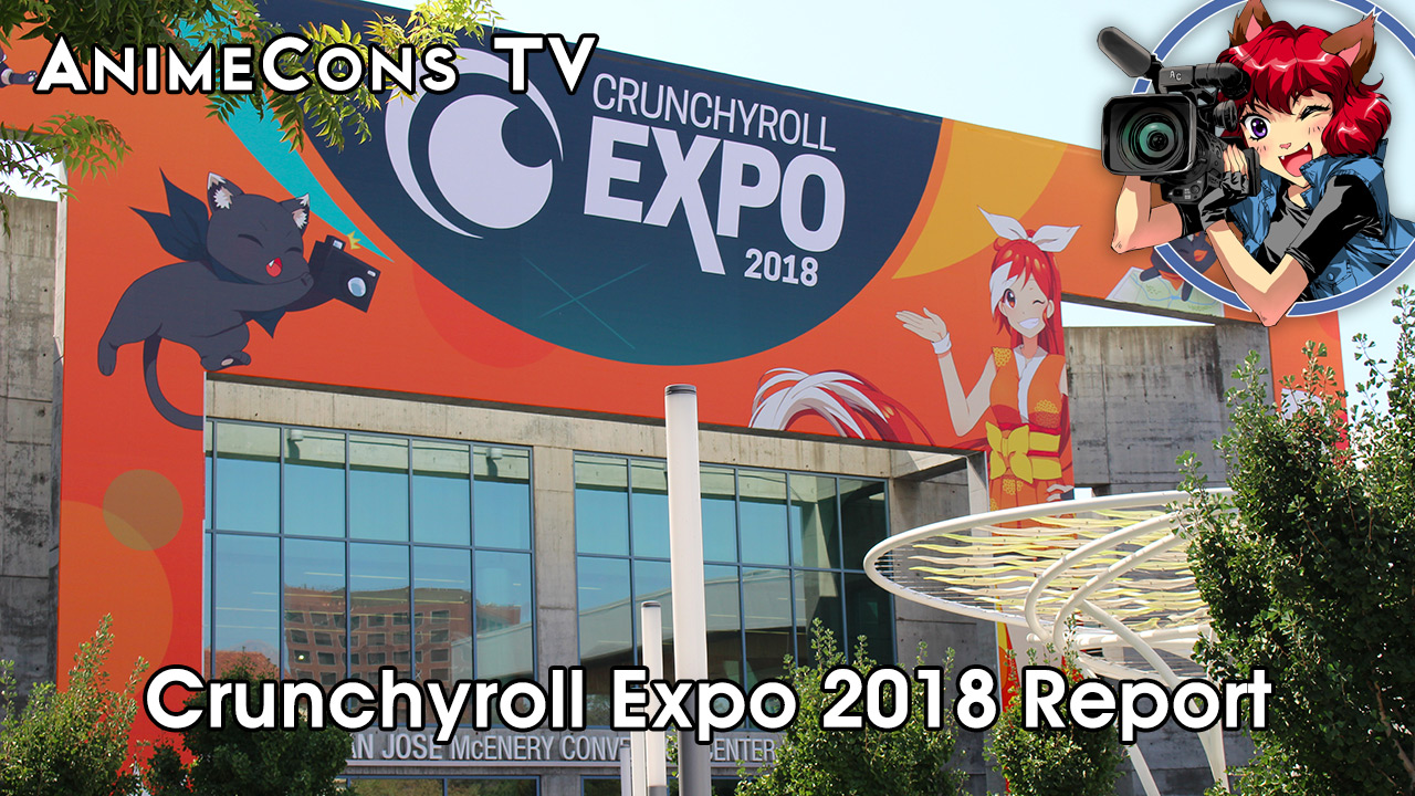 AnimeCons TV - Crunchyroll Expo 2018 Report