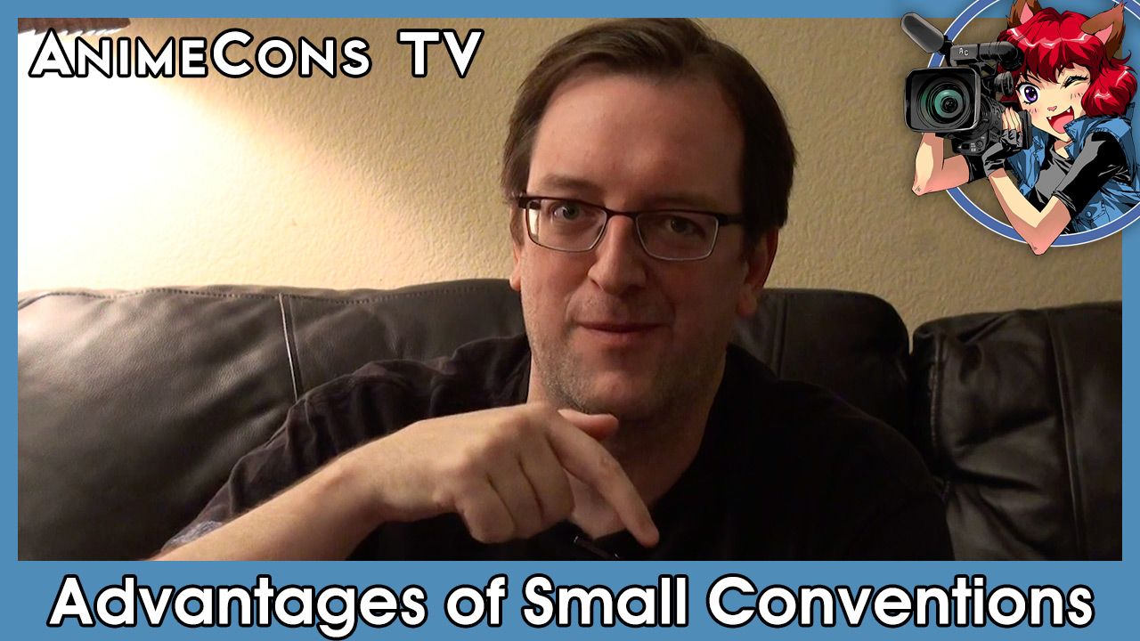AnimeCons TV - Advantages of Small Conventions