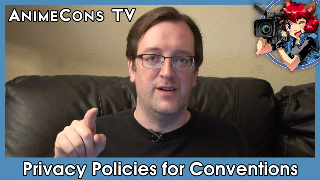 AnimeCons TV - Staff Talk: Privacy Policies for Conventions