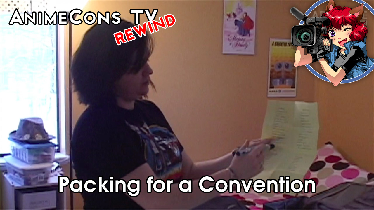 AnimeCons TV - Packing for a Convention