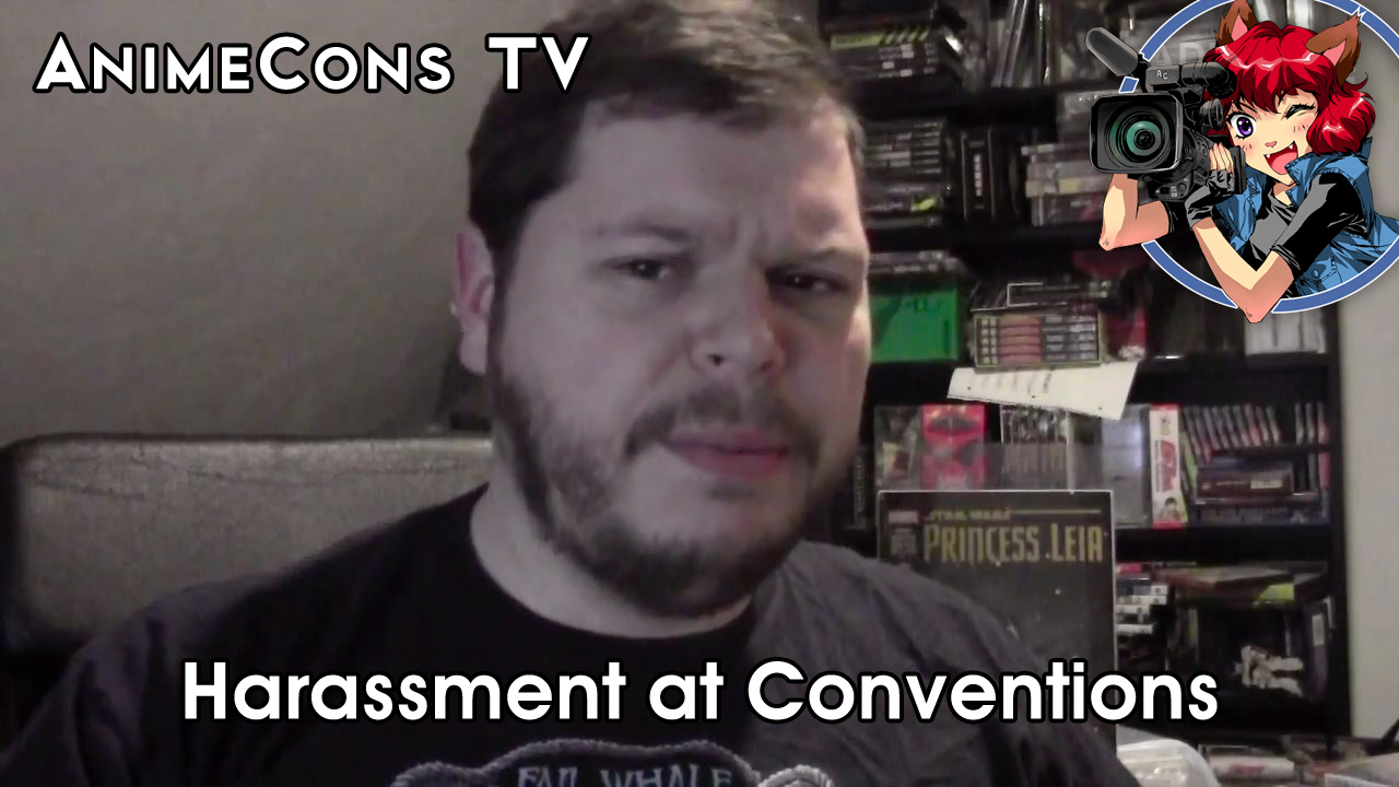 AnimeCons TV - Harassment at Conventions
