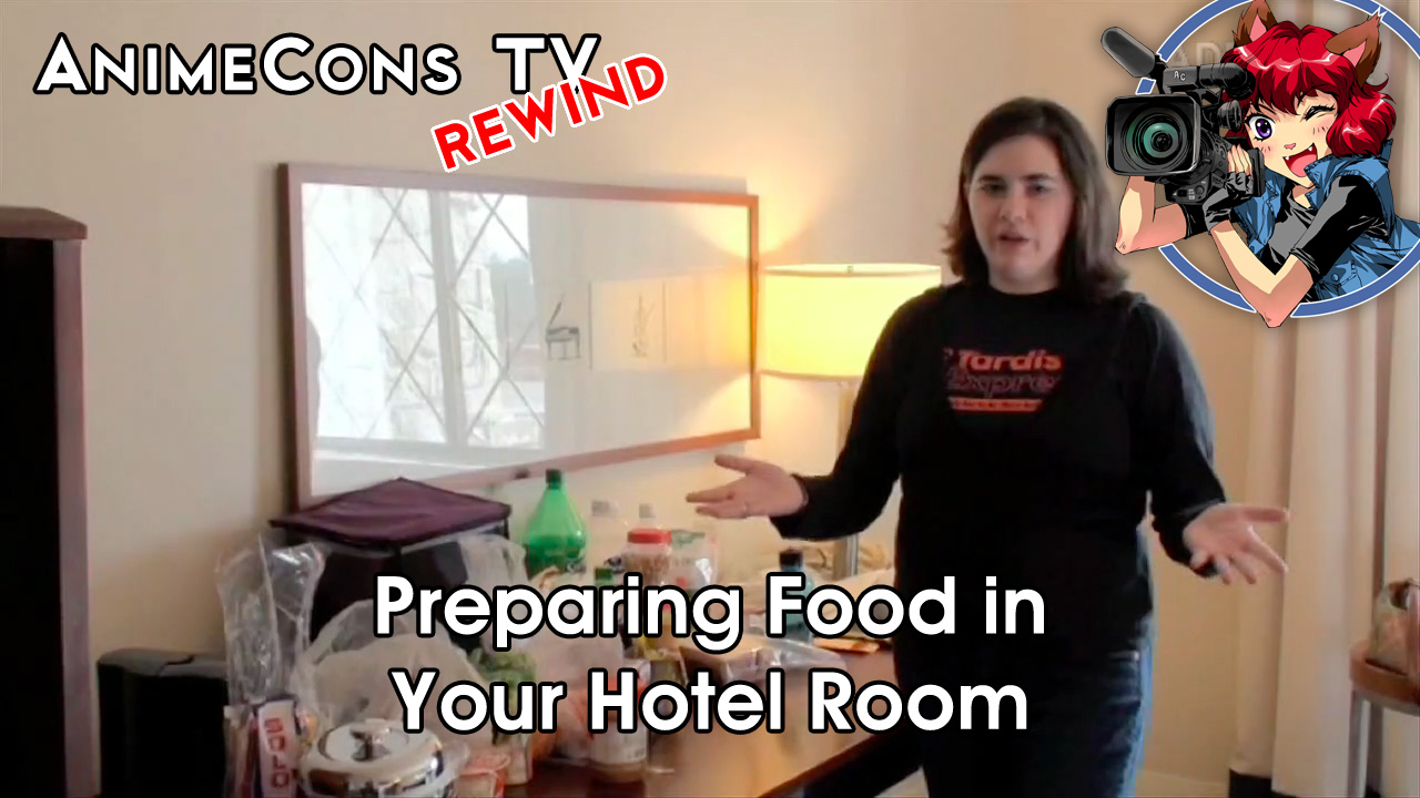 AnimeCons TV - Preparing Food in Your Hotel Room