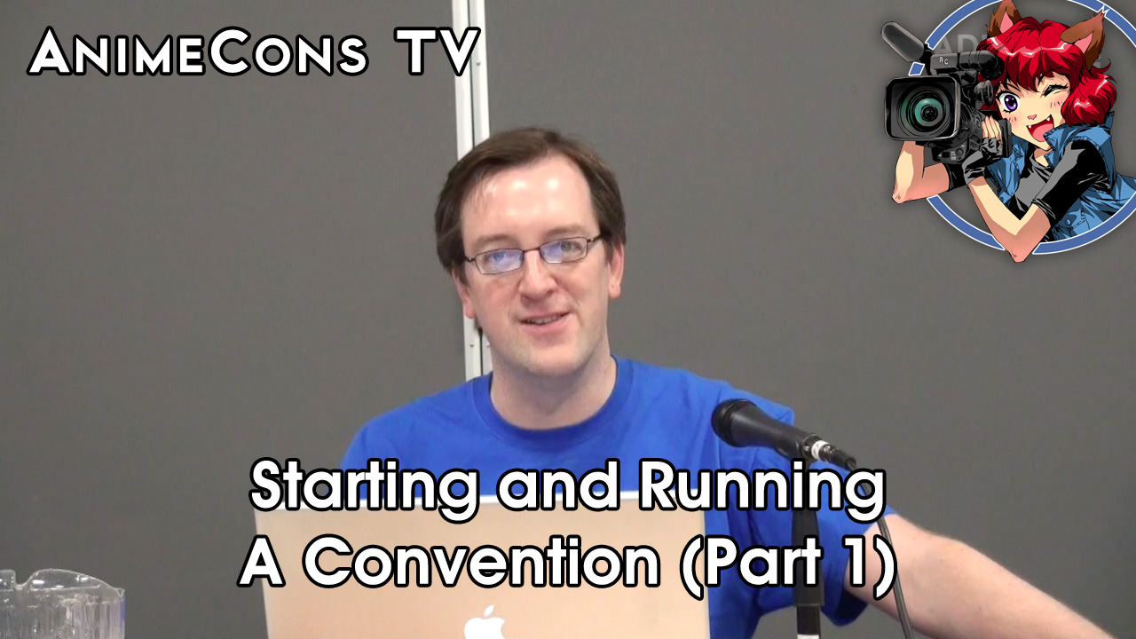 AnimeCons TV - Starting a Convention (Part 1 of 2)
