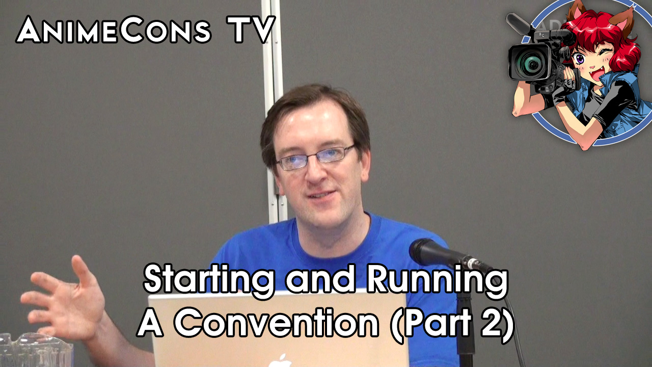 AnimeCons TV - Starting a Convention (Part 2 of 2)