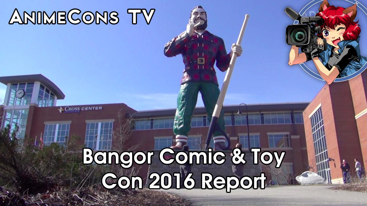 AnimeCons TV - Bangor Comic & Toy Con 2016 Report