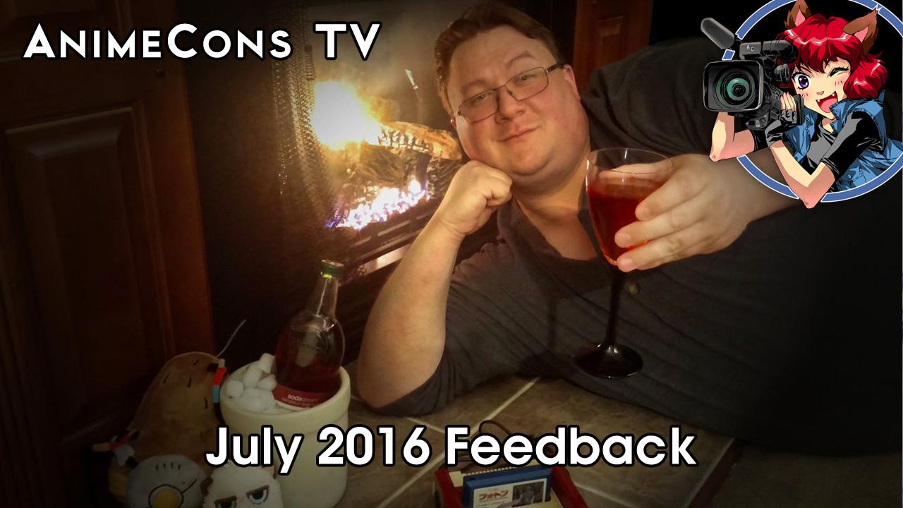 AnimeCons TV - July 2016 Feedback