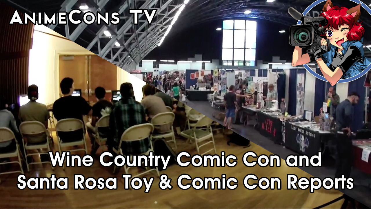 AnimeCons TV - Wine Country Comic Con and Santa Rosa Toy & Comic Con