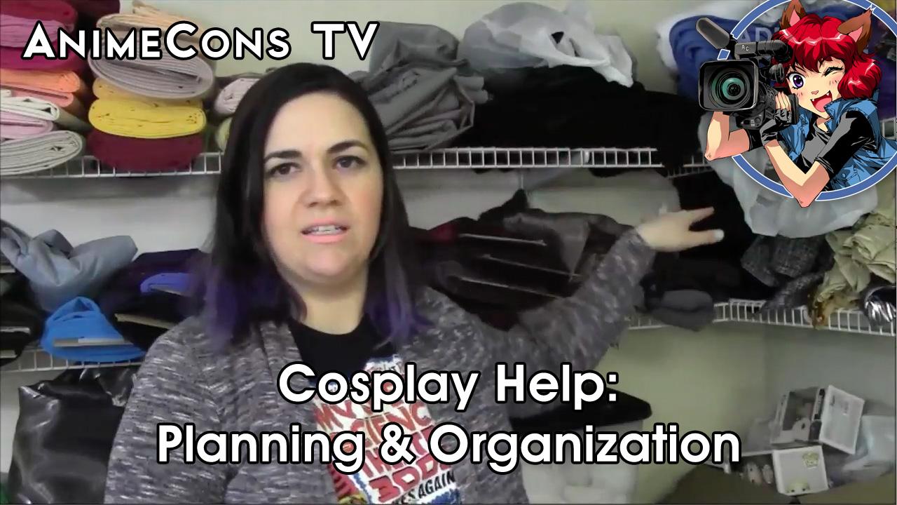 AnimeCons TV - Cosplay Help: Planning & Organization