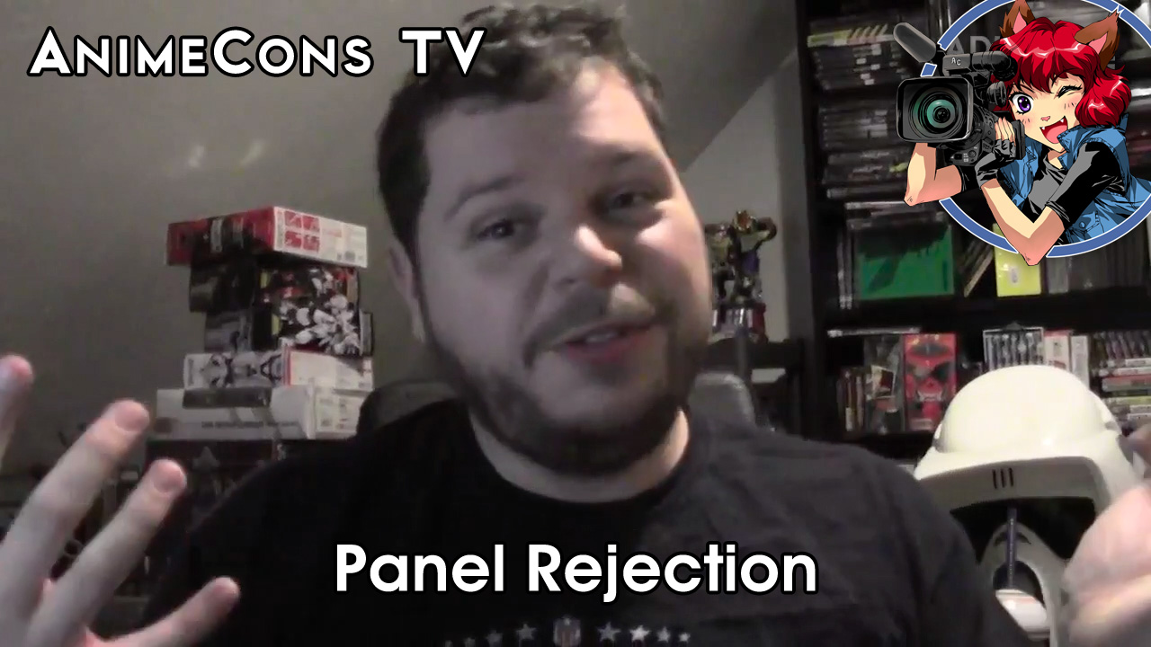 AnimeCons TV - Panel Rejection