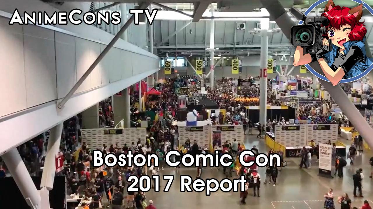 AnimeCons TV - Boston Comic Con 2017 Report