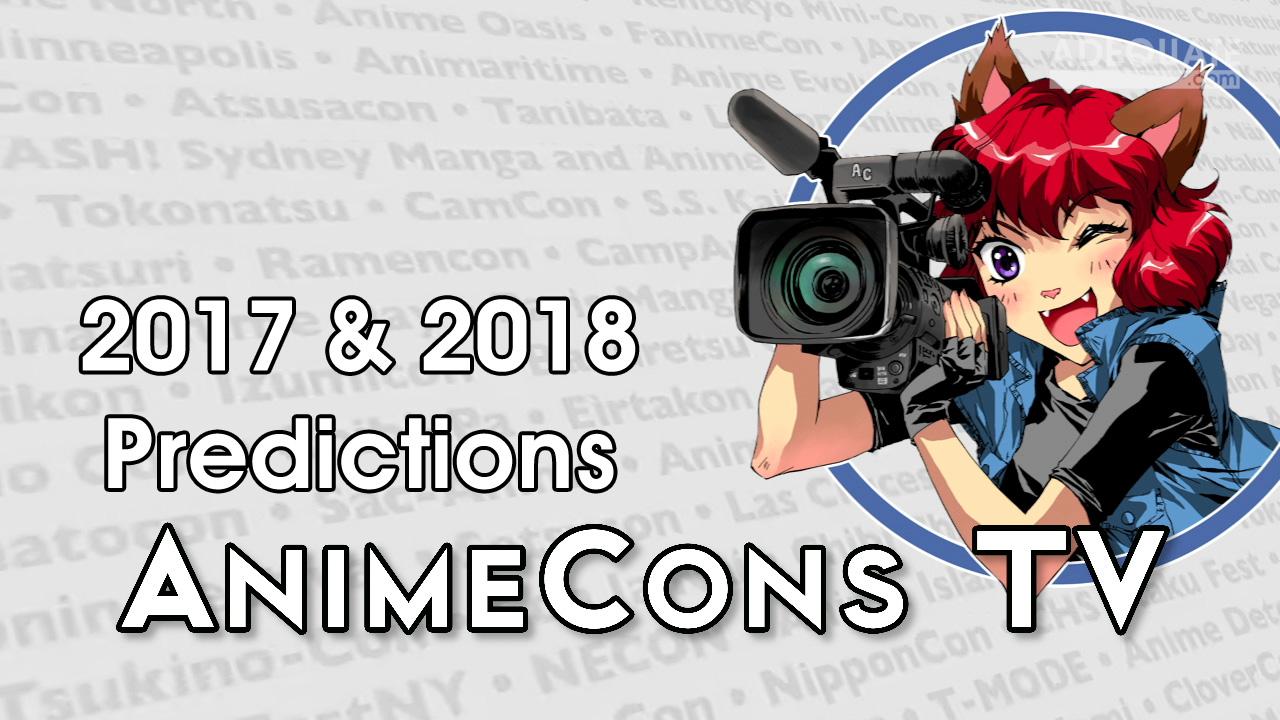AnimeCons TV - 2017 & 2018 Predictions