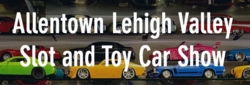 Allentown/Lehigh Valley Slot and Toy Car Show