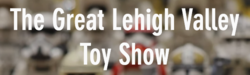 Great Lehigh Valley Toy Show