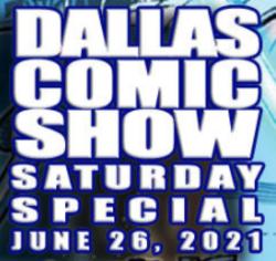 Dallas Comic Show Saturday Special 2021