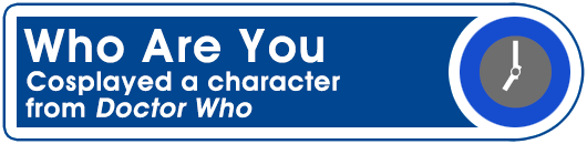 Who Are You: Cosplayed a character from Doctor Who